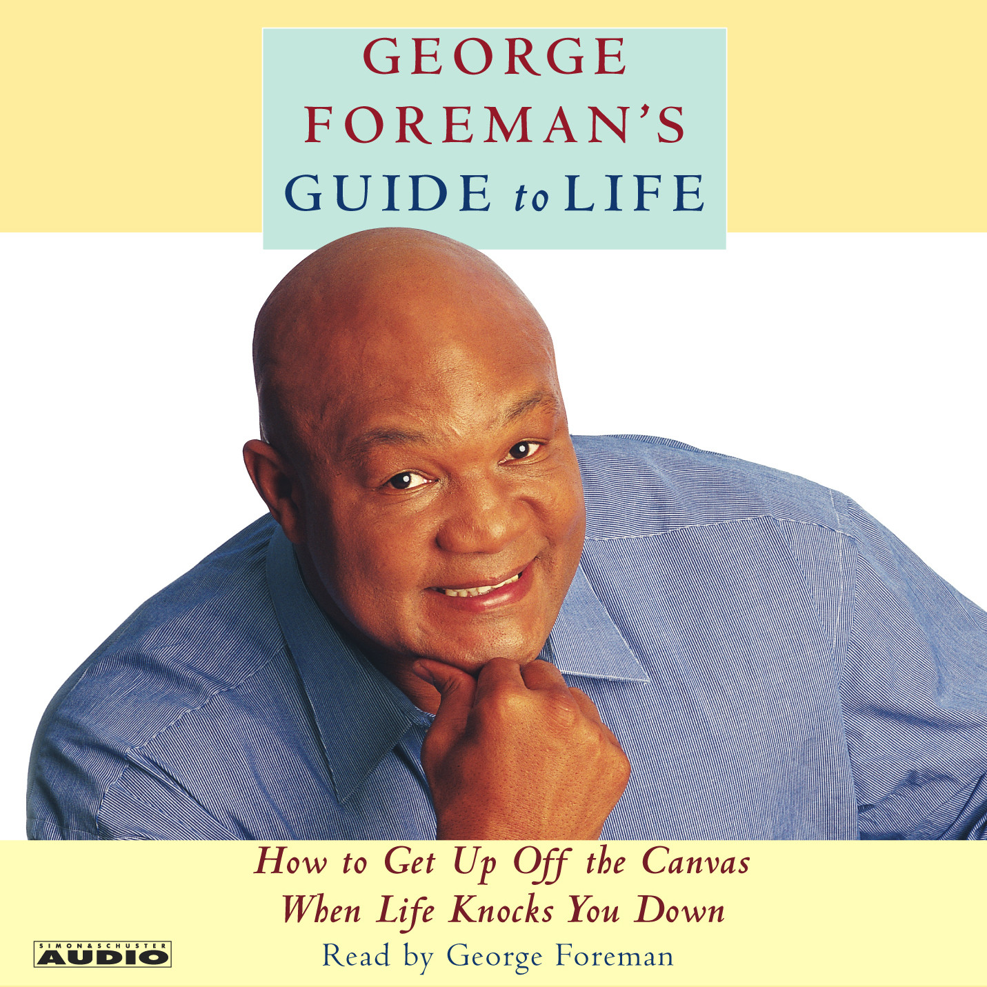 Printable George Foreman's Guide to Life: How to Get Up Off the Canvas When Life Knocks You Down Audiobook Cover Art