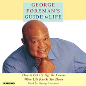 George Foremans Guide to Life: How to Get Up Off the Canvas When Life Knocks You Down Audiobook, by George Foreman