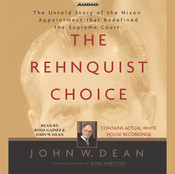 The Rehnquist Choice: The Untold Story of the Nixon Appointment that Redefined the Supreme Court, by John W. Dean