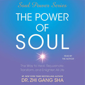 The Power of Soul: The Way to Heal, Rejuvenate, Transform and Enlighten All Life Audiobook, by Zhi Gang Sha, Dr. Zhi Gang Sha