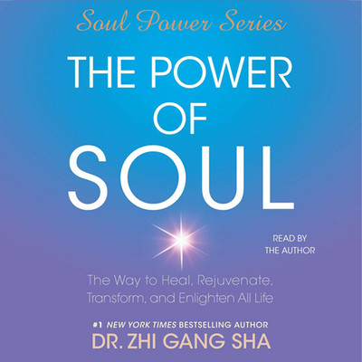 The Power of Soul: The Way to Heal, Rejuvenate, Transform and Enlighten All Life Audiobook, by Zhi Gang Sha