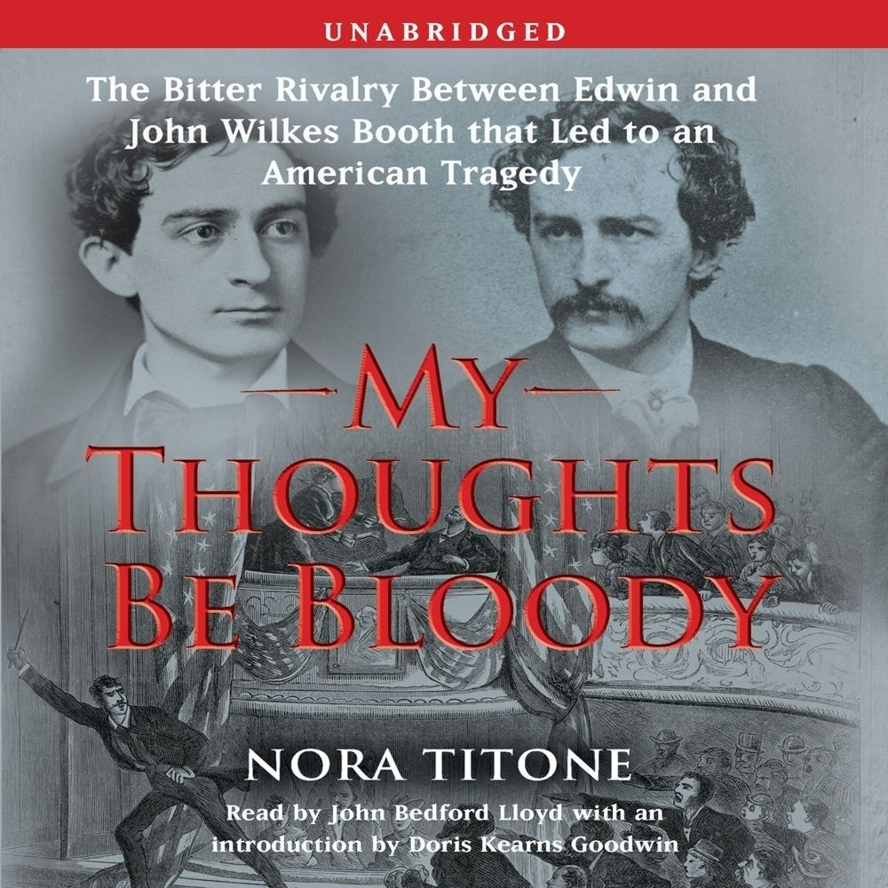 Printable My Thoughts Be Bloody: The Bitter Rivalry Between Edwin and John Wilkes Booth That Led to an American Tragedy Audiobook Cover Art