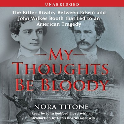 My Thoughts Be Bloody: The Bitter Rivalry Between Edwin and John Wilkes Booth That Led to an American Tragedy Audiobook, by Nora Titone