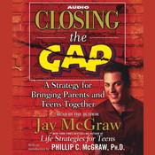 Closing the Gap: A Strategy for Bringing Parents and Teens Together, by Jay McGraw