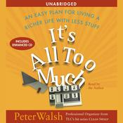 Its All Too Much: An Easy Plan for Living a Richer Life with Less Stuff Audiobook, by Peter Walsh