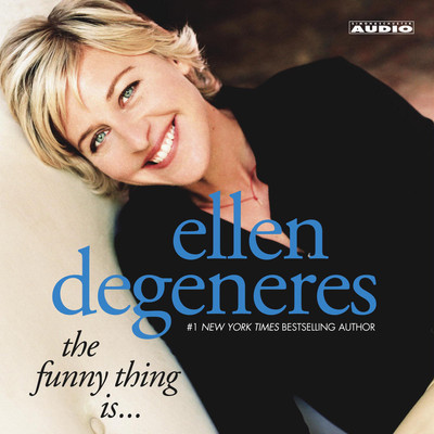 The Funny Thing Is... Audiobook, by Ellen DeGeneres