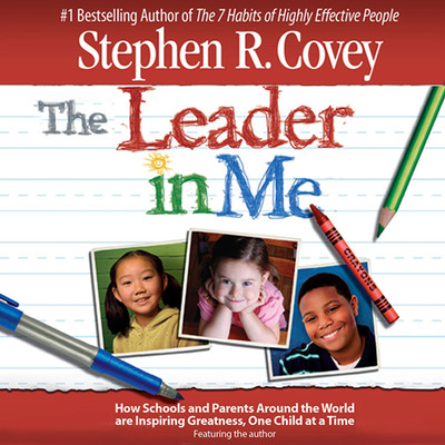 The Leader in Me: How Schools and Parents Around the World Are Inspiring Greatness, One Child At a Time Audiobook, by Stephen R. Covey
