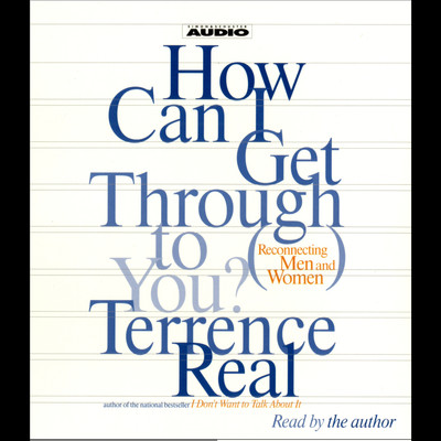 How Can I Get Through To You? (Abridged): Reconnecting Men and Women Audiobook, by Terrence Real