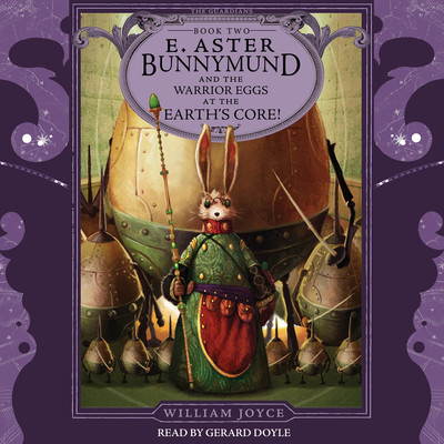E. Aster Bunnymund and the Warrior Eggs at the Earths Core! Audiobook, by William Joyce