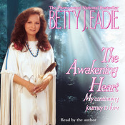 The Awakening Heart: My Continuing Journey to Love Audiobook, by Betty J. Eadie