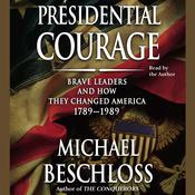 Presidential Courage: Brave Leaders and How They Changed America 1789-1989 Audiobook, by Michael R. Beschloss