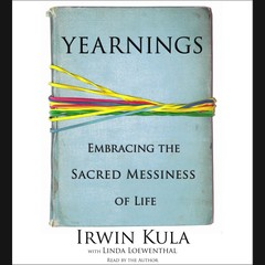 Yearnings: Embracing the Sacred Messiness of Life Audiobook, by Rabbi Irwin Kula