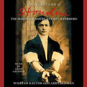 "The Secret Life of Houdini: The Making of America's First Superhero, by Larry ""Ratso"" Sloman, Larry Sloman, William Kalush"