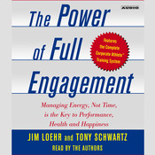 The Power of Full Engagement: Managing Energy, Not Time, is the Key to High Performance and Personal Renewal, by Jim Loehr, Tony Schwartz