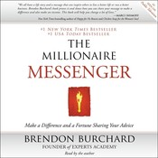 The Millionaire Messenger: Make a Difference and a Fortune Sharing Your Advice Audiobook, by Brendon Burchard