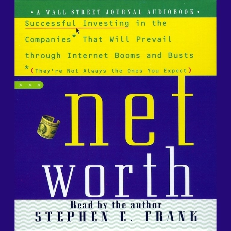 Printable Networth: Successful Investing in the Companies That Will Prevail Through Internet Booms and Busts (They're Not Always the Ones You Expect) Audiobook Cover Art