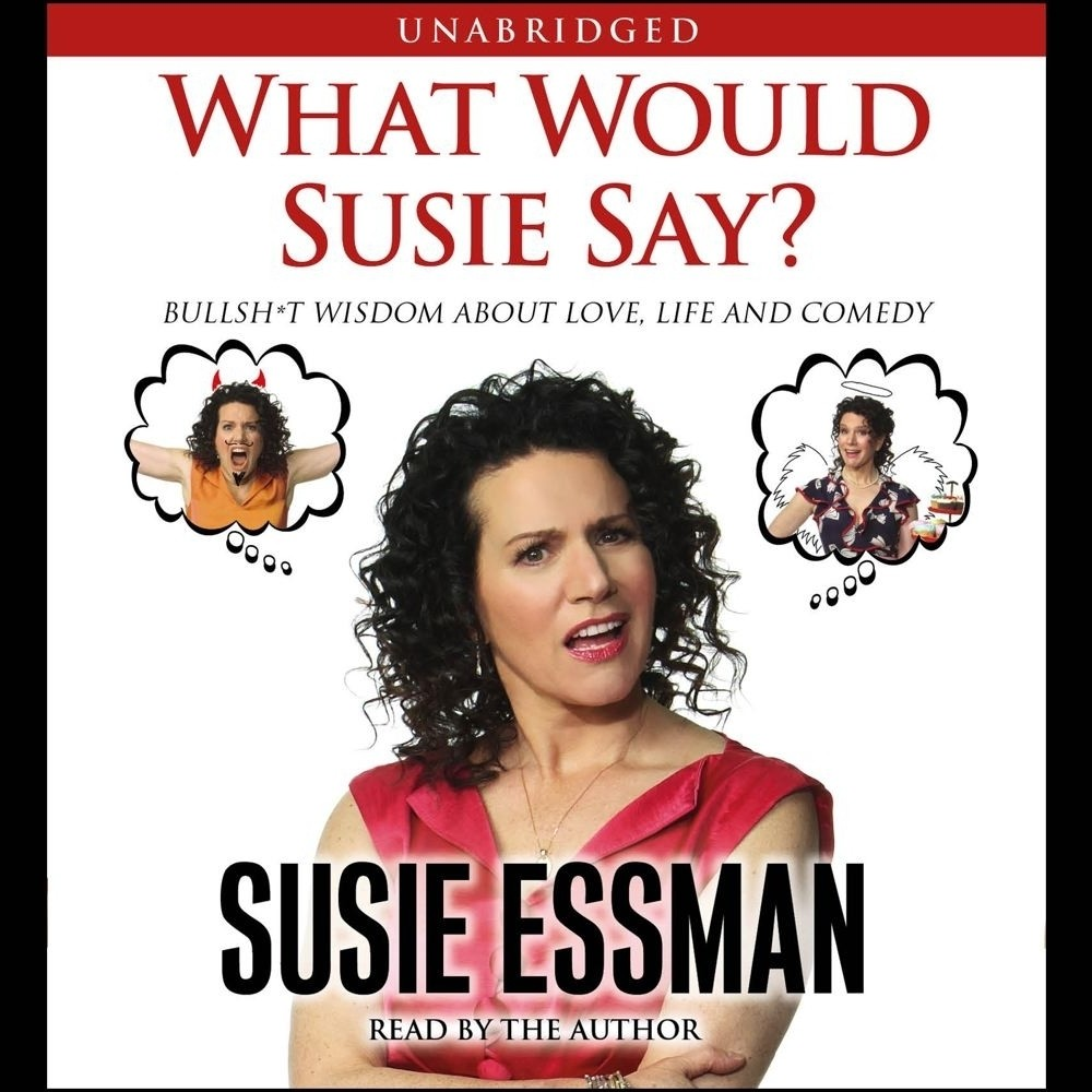 Printable What Would Susie Say?: Bullsh*t Wisdom About Love, Life and Comedy Audiobook Cover Art
