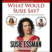 What Would Susie Say?: Bullsh*t Wisdom about Love, Life, and Comedy, by Susie Essman