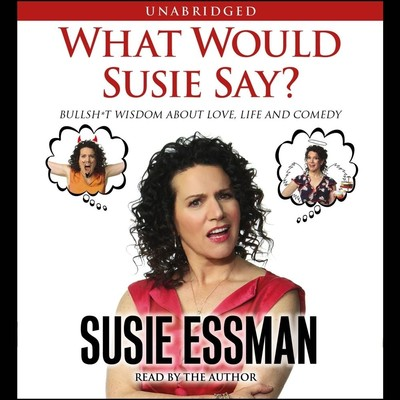 What Would Susie Say?: Bullsh*t Wisdom About Love, Life and Comedy Audiobook, by Susie Essman