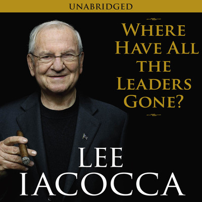Where Have All the Leaders Gone? Audiobook, by Lee Iacocca