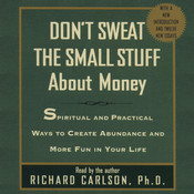 Don't Sweat the Small Stuff about Money: Spiritual and Practical Ways to Create Abundance and More Fun in Your Life, by Richard Carlson