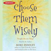 Choose Them Wisely: Thoughts Become Things! Audiobook, by Mike Dooley
