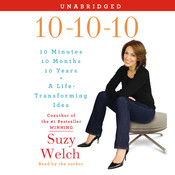 10-10-10: A Life-Transforming Idea, by Suzy Welch