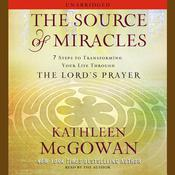 The Source of Miracles: 7 Steps to Transforming Your Life Through the Lords Prayer Audiobook, by Kathleen McGowan