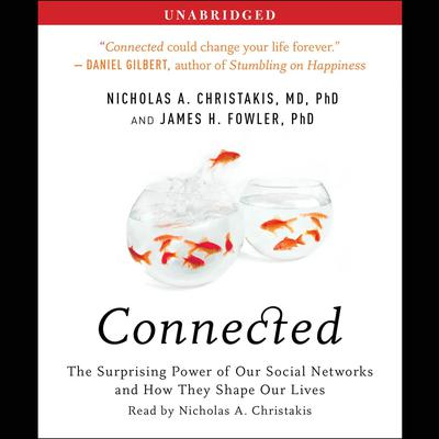 Connected: The Surprising Power of Our Social Networks and How They Shape Our Lives Audiobook, by Nicholas A. Christakis