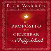 El Propósito de Celebrar la Navidad, by Rick Warren