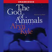 The God of Animals: A Novel, by Aryn Kyle