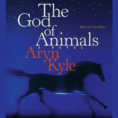 The God of Animals: A Novel Audiobook, by Aryn Kyle