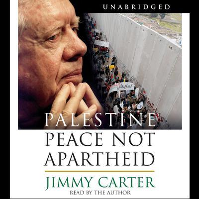 Palestine Peace Not Apartheid: Peace Not Apartheid Audiobook, by Jimmy Carter