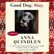 Good Dog. Stay., by Anna Quindlen