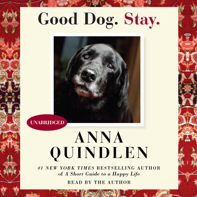 Good Dog. Stay. Audiobook, by Anna Quindlen