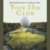 Your 15th Club: The Inner Secret to Great Golf, by Bob Rotella