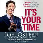 It's Your Time: Activate Your Faith, Achieve Your Dreams, and Increase in God's Favor, by Joel Osteen