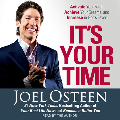 Its Your Time: Activate Your Faith, Accomplish Your Dreams, and Increase in Gods Favor Audiobook, by Joel Osteen