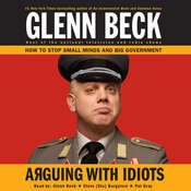 Arguing with Idiots: How to Stop Small Minds and Big Government Audiobook, by Glenn Beck