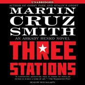Three Stations: An Arkady Renko Novel, by Martin Cruz Smith