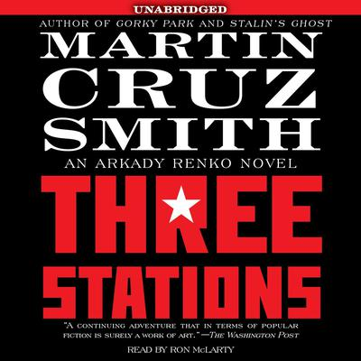 Three Stations: An Arkady Renko Novel Audiobook, by Martin Cruz Smith