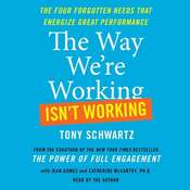 The Way Were Working Isnt Working: The Four Forgotten Needs That Energize Great Performance, by Tony Schwartz, Jean Gomes