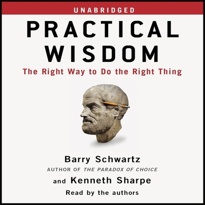 Practical Wisdom: The Right Way to Do the Right Thing Audiobook, by Barry Schwartz