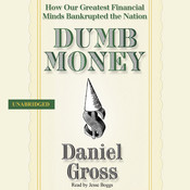 Dumb Money: How Our Greatest Financial Minds Bankrupted the Nation Audiobook, by Daniel Gross