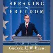 Speaking of Freedom: The Collected Speeches, by George H. W. Bush