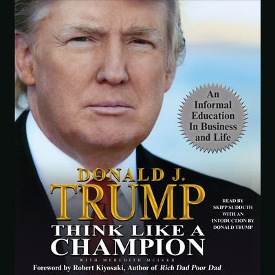 Think Like a Champion: An Informal Education in Business and Life Audiobook, by Donald J. Trump