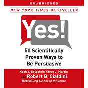 Yes!: 50 Scientifically Proven Ways to Be Persuasive, by Noah J. Goldstein, Robert B. Cialdini, Robert Cialdini, Steve J. Martin
