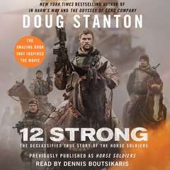 12 Strong: The Extraordinary Story of a Band of US Soldiers Who Rode to Victory in Afghanistan Audiobook, by Doug Stanton