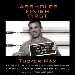 Assholes Finish First Audiobook, by Tucker Max