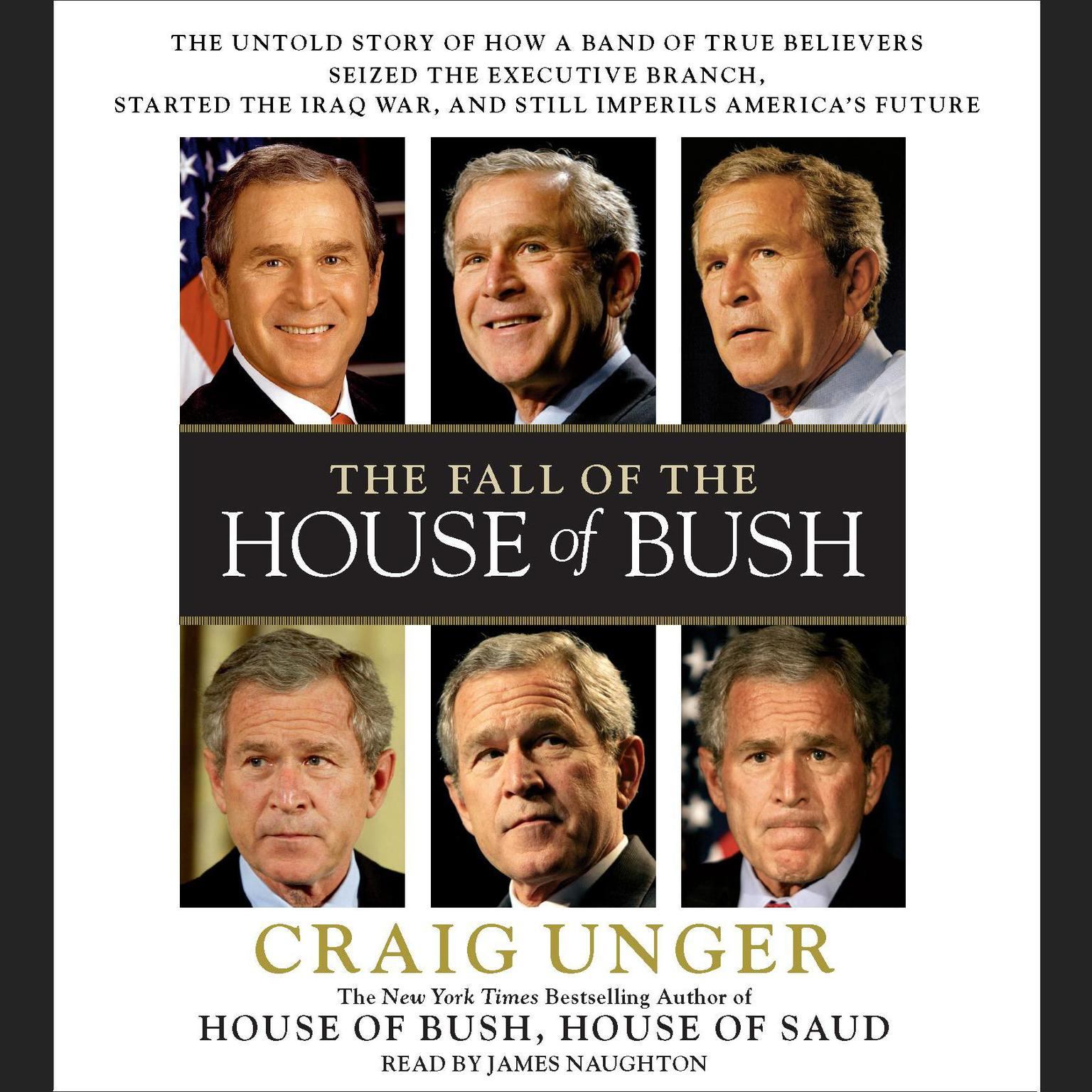 Printable The Fall of the House of Bush: The Untold Story of How a Band of True Believers Seized the Executive Branch, Started the Iraq War, and Still Imperils America's Future Audiobook Cover Art